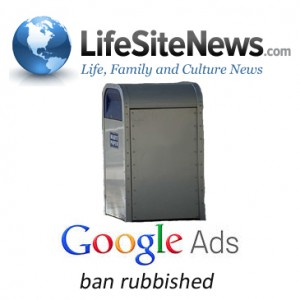 Google ads ban are rubbished by Life Site News